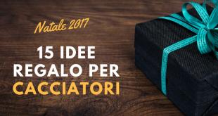 15 idee regalo per Cacciatori – Natale 2017